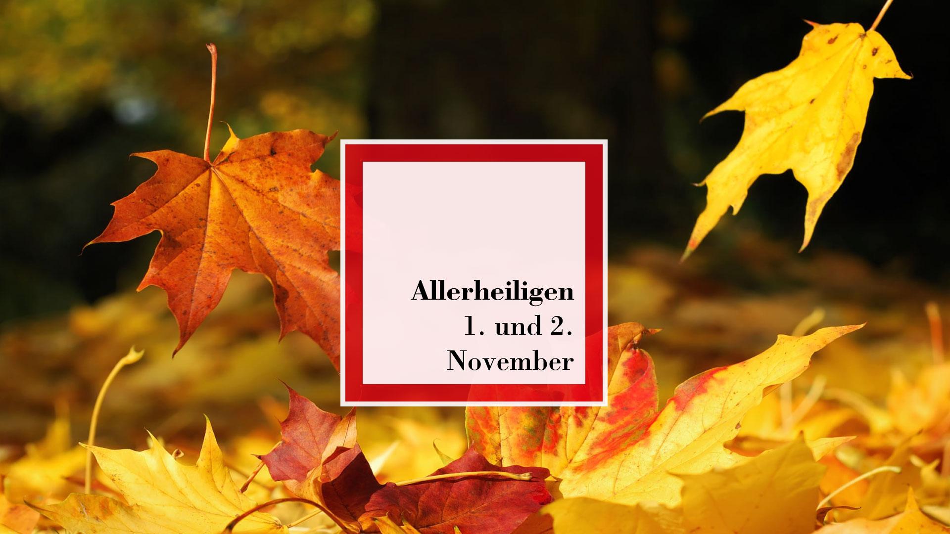 ALLERHEILIGEN – 1. und 2. November